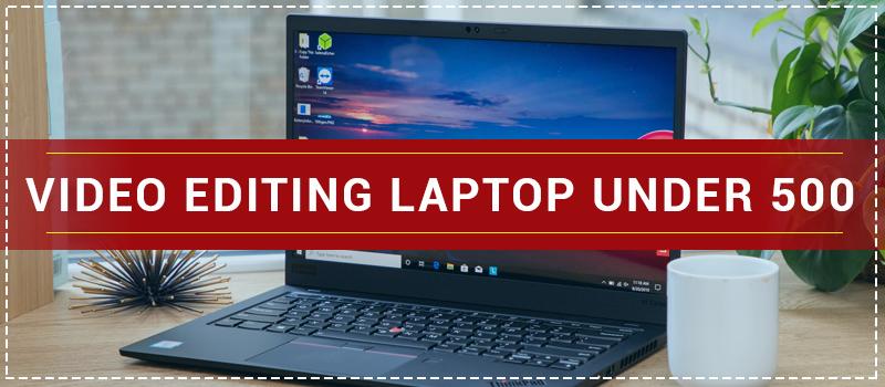 Best Video Editing Laptop under 500