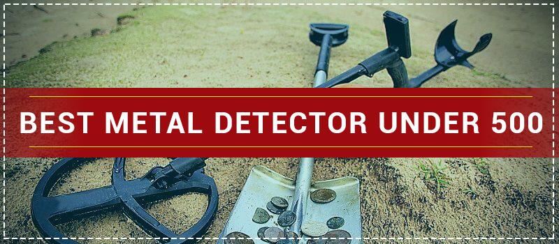 Best Metal Detector Under 500