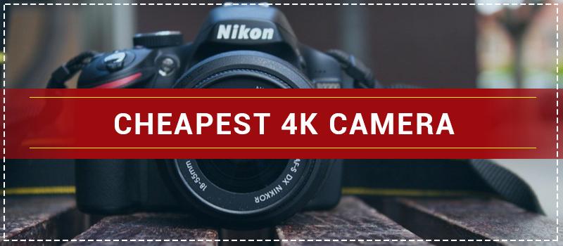 Cheapest 4k Camera for Filmmaking